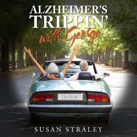 Alzheimer's Trippin' With George.jpg